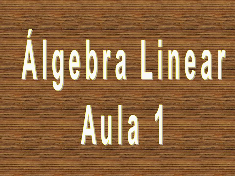Álgebra Linear Aula 1