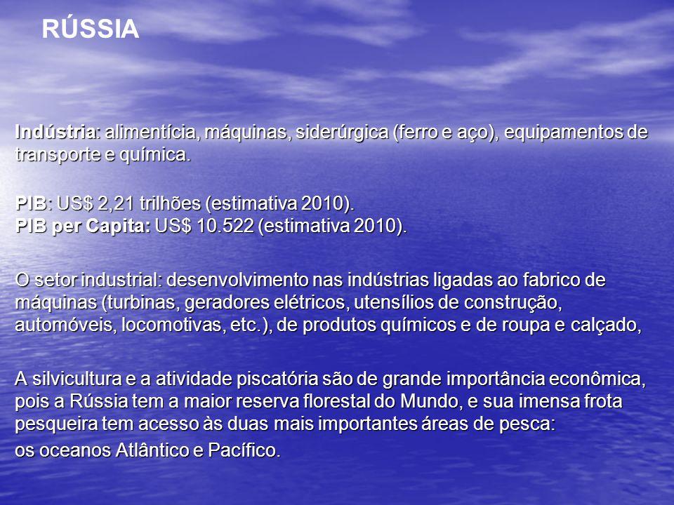 RÚSSIA Indústria: alimentícia, máquinas, siderúrgica (ferro e aço), equipamentos de transporte e química.