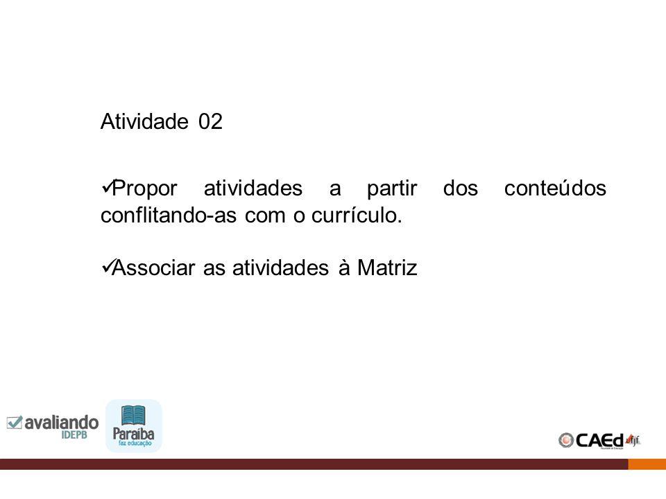 Atividade 02 Propor atividades a partir dos conteúdos conflitando-as com o currículo.