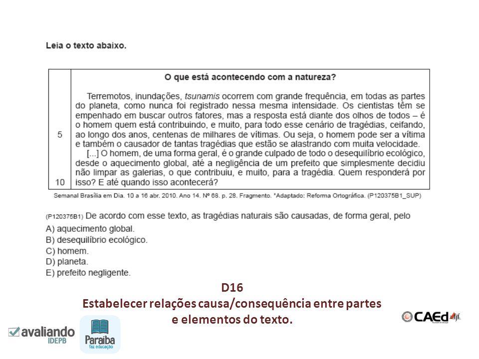 D16 Estabelecer relações causa/consequência entre partes e elementos do texto.