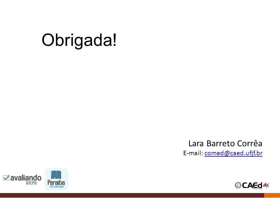 Obrigada! Lara Barreto Corrêa E-mail: comed@caed.ufjf.br