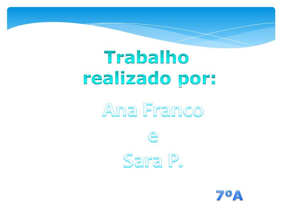 Trabalho realizado por: Ana Franco e Sara P. 7ºA