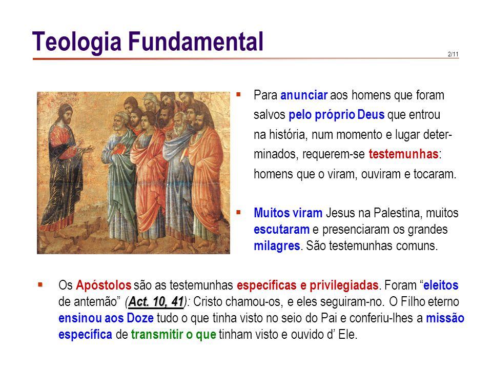 Teologia Fundamental Os Apóstolos não estavam sós na sua tarefa de discernimento: tinham a presença de Cristo e a.