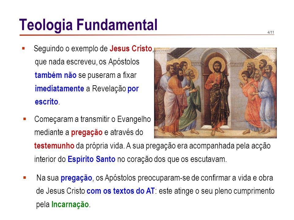 Teologia Fundamental Com a morte do último Apóstolo termina a fase constitutiva da. Revelação: por isso a sua pregação adquire na Igreja o carácter.