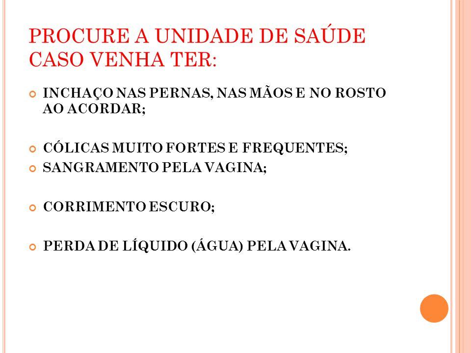 PROCURE A UNIDADE DE SAÚDE CASO VENHA TER: