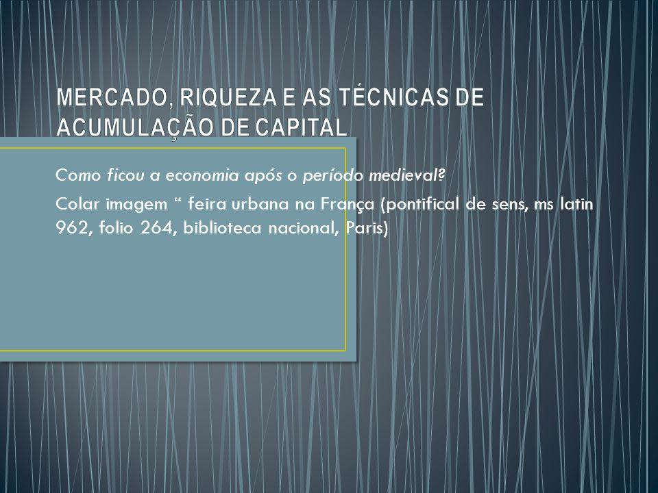 MERCADO, RIQUEZA E AS TÉCNICAS DE ACUMULAÇÃO DE CAPITAL