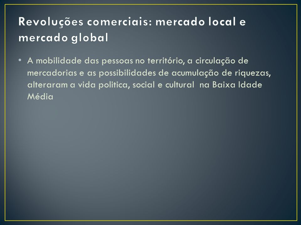 Revoluções comerciais: mercado local e mercado global