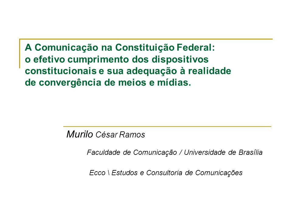 A Comunicação na Constituição Federal: o efetivo cumprimento dos dispositivos constitucionais e sua adequação à realidade de convergência de meios e mídias.