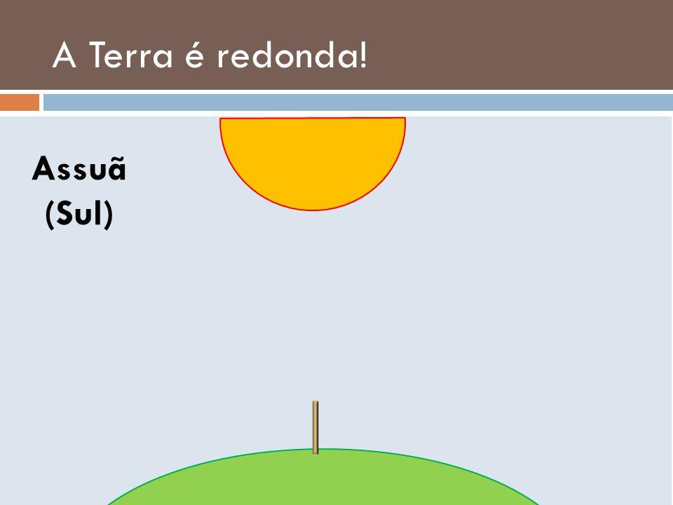 A Terra é redonda! Assuã (Sul)