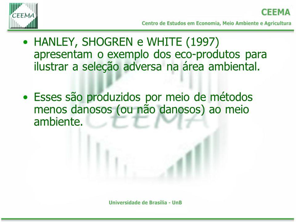 HANLEY, SHOGREN e WHITE (1997) apresentam o exemplo dos eco-produtos para ilustrar a seleção adversa na área ambiental.