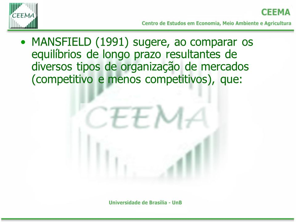 MANSFIELD (1991) sugere, ao comparar os equilíbrios de longo prazo resultantes de diversos tipos de organização de mercados (competitivo e menos competitivos), que: