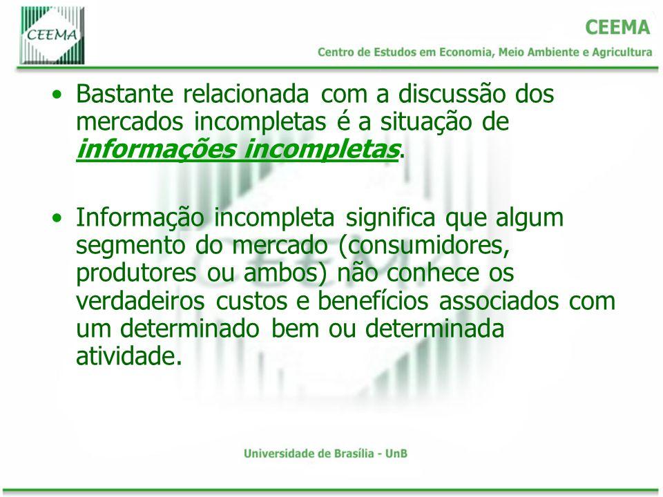 Bastante relacionada com a discussão dos mercados incompletas é a situação de informações incompletas.