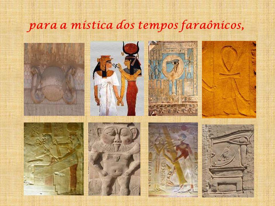 para a mística dos tempos faraônicos,