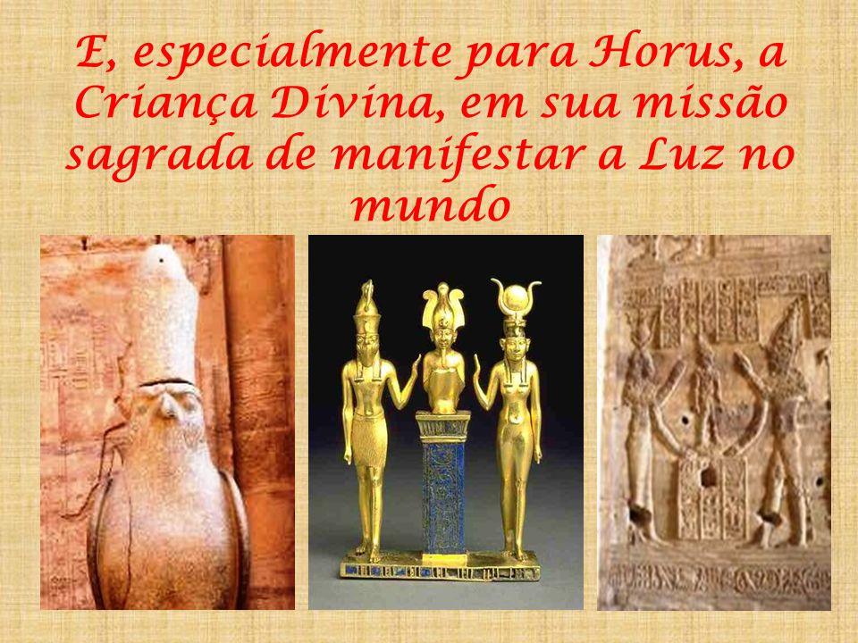 E, especialmente para Horus, a Criança Divina, em sua missão sagrada de manifestar a Luz no mundo