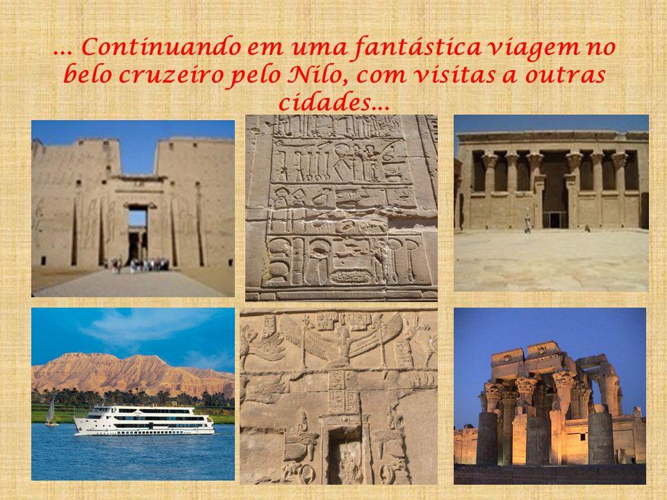 ... Continuando em uma fantástica viagem no belo cruzeiro pelo Nilo, com visitas a outras cidades...
