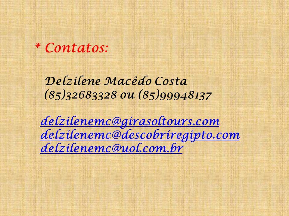 * Contatos: Delzilene Macêdo Costa (85)32683328 ou (85)99948137 delzilenemc@girasoltours.com delzilenemc@descobriregipto.com delzilenemc@uol.com.br.
