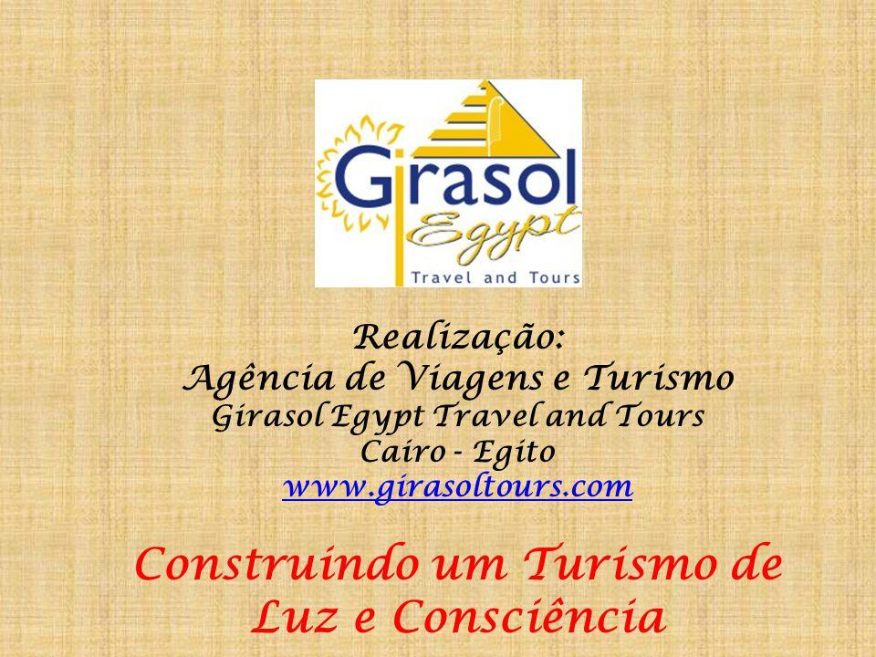 Realização: Agência de Viagens e Turismo Girasol Egypt Travel and Tours Cairo - Egito www.girasoltours.com Construindo um Turismo de Luz e Consciência