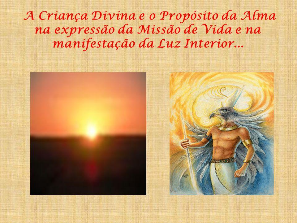 A Criança Divina e o Propósito da Alma na expressão da Missão de Vida e na manifestação da Luz Interior...