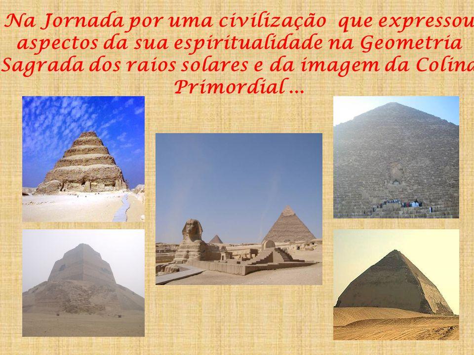 Na Jornada por uma civilização que expressou aspectos da sua espiritualidade na Geometria Sagrada dos raios solares e da imagem da Colina Primordial ...