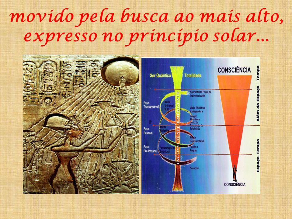 movido pela busca ao mais alto, expresso no princípio solar...