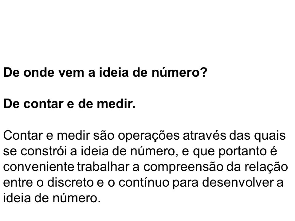 De onde vem a ideia de número De contar e de medir.