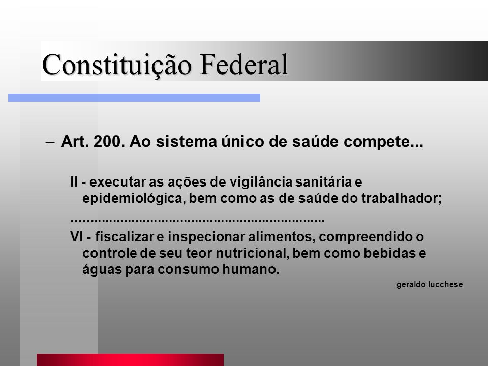 Constituição Federal Art. 200. Ao sistema único de saúde compete...