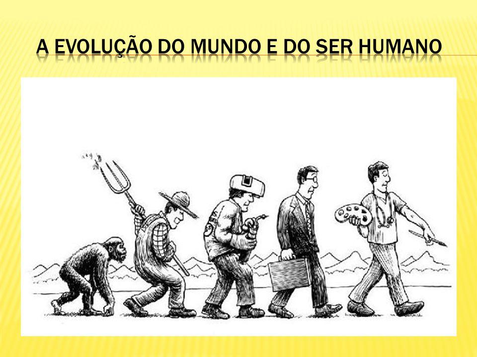 A Evolução do mundo e do ser humano