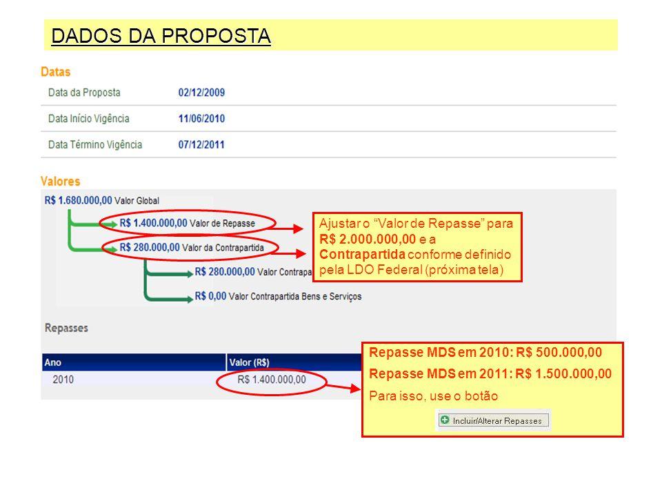 DADOS DA PROPOSTA Ajustar o Valor de Repasse para R$ 2.000.000,00 e a Contrapartida conforme definido pela LDO Federal (próxima tela)
