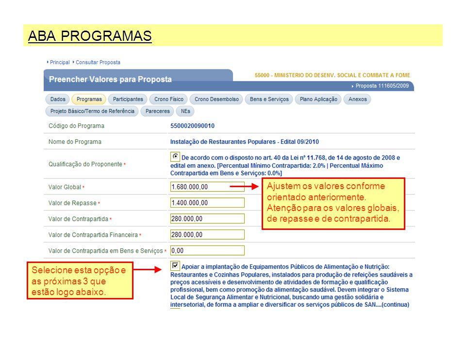 ABA PROGRAMAS Ajustem os valores conforme orientado anteriormente. Atenção para os valores globais, de repasse e de contrapartida.