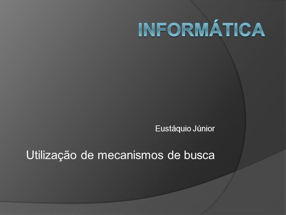 Eustáquio Júnior Utilização de mecanismos de busca