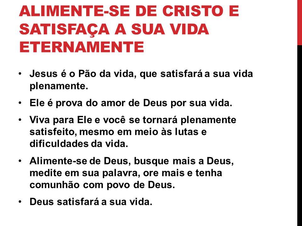 Alimente-se de Cristo e satisfaça a sua vida eternamente