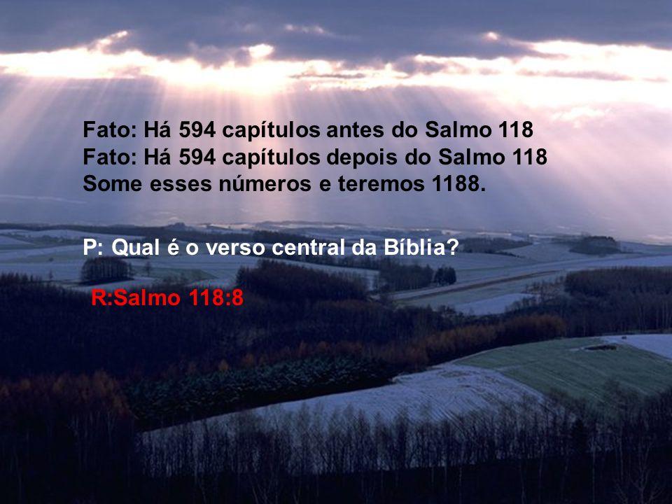 Fato: Há 594 capítulos antes do Salmo 118 Fato: Há 594 capítulos depois do Salmo 118 Some esses números e teremos 1188.