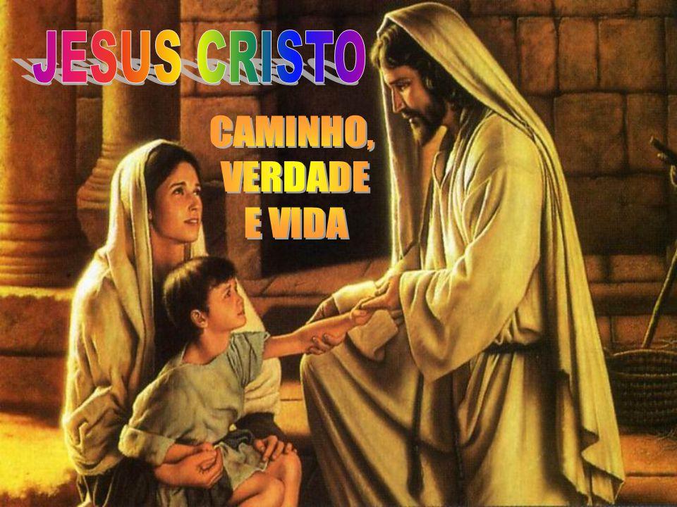 JESUS CRISTO CAMINHO, VERDADE E VIDA