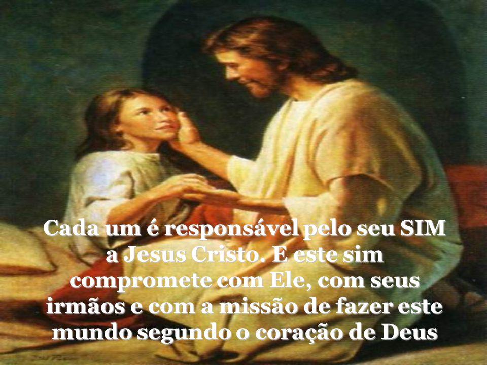 Cada um é responsável pelo seu SIM a Jesus Cristo