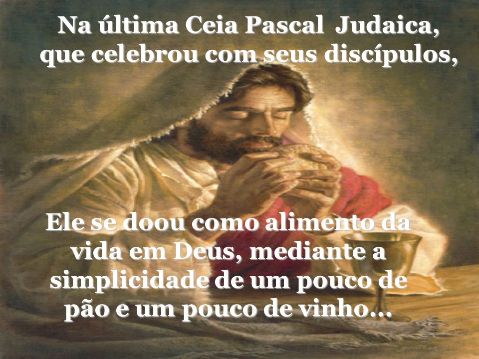 Na última Ceia Pascal Judaica, que celebrou com seus discípulos,