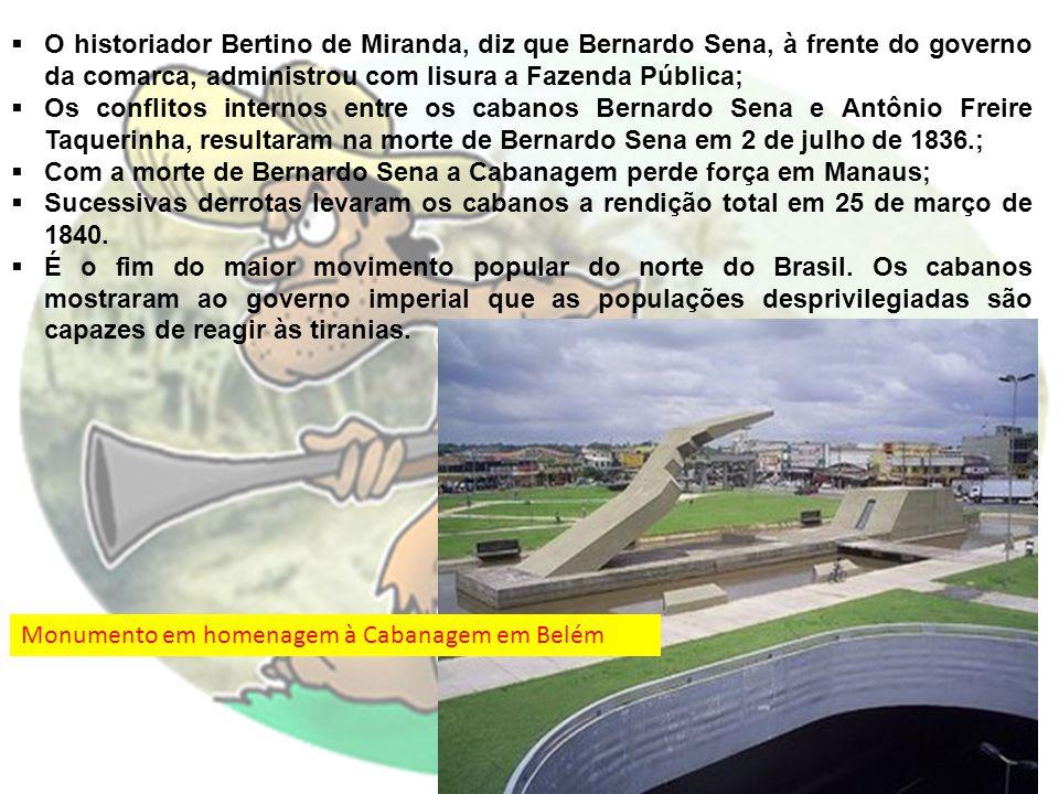 O historiador Bertino de Miranda, diz que Bernardo Sena, à frente do governo da comarca, administrou com lisura a Fazenda Pública;