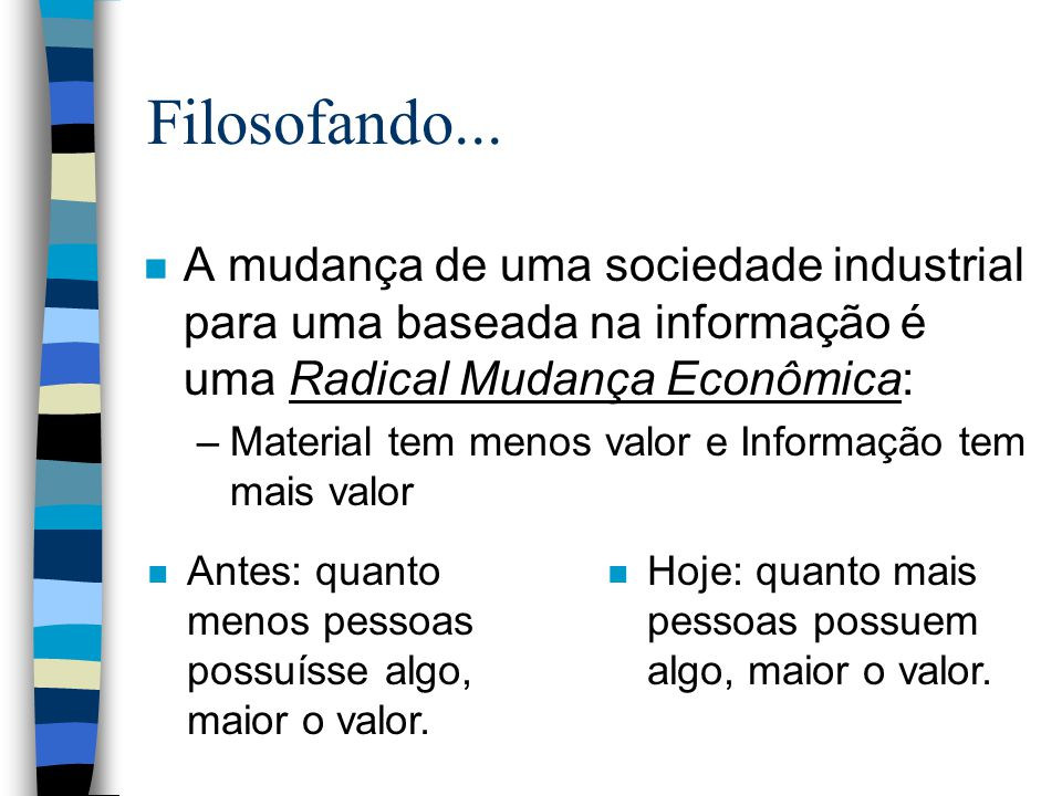 Filosofando... A mudança de uma sociedade industrial para uma baseada na informação é uma Radical Mudança Econômica: