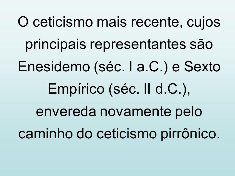 O ceticismo mais recente, cujos principais representantes são Enesidemo (séc.