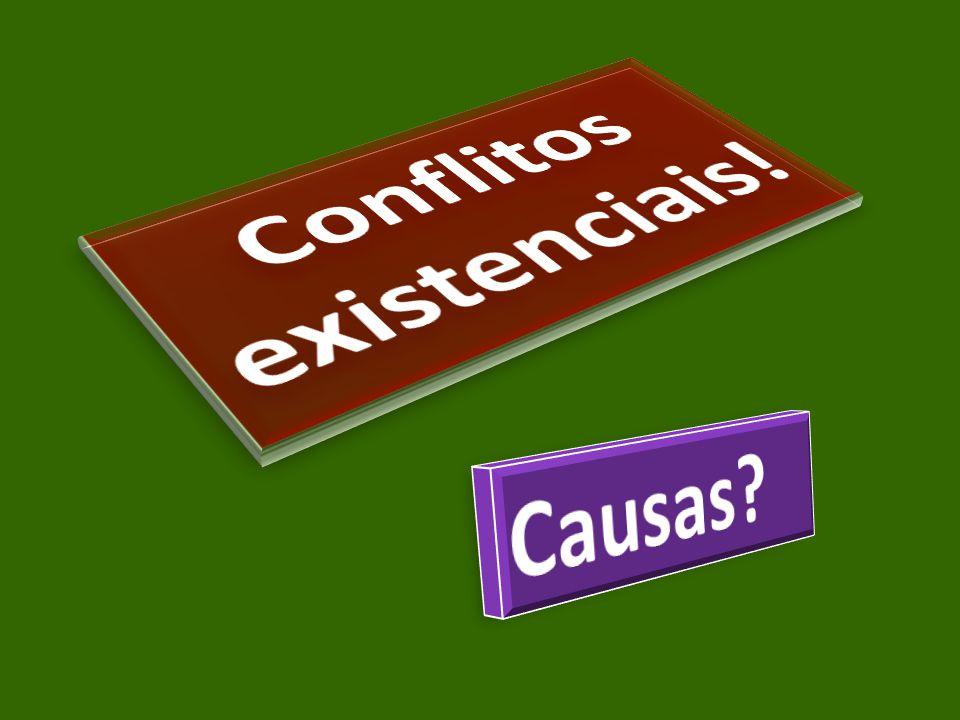 Conflitos existenciais!