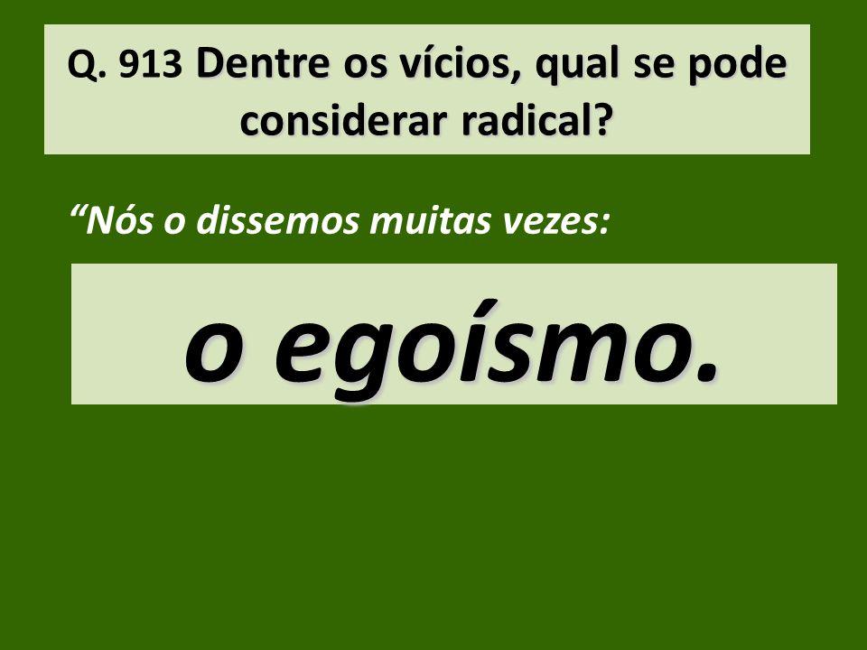 Q. 913 Dentre os vícios, qual se pode considerar radical