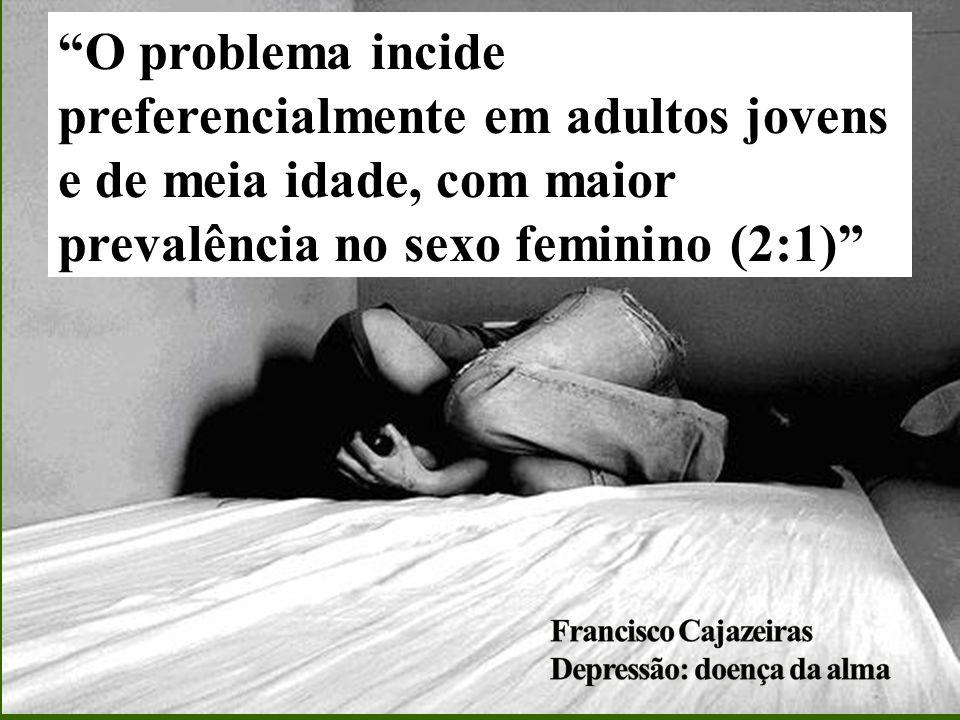 O problema incide preferencialmente em adultos jovens e de meia idade, com maior prevalência no sexo feminino (2:1)