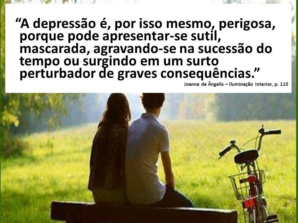A depressão é, por isso mesmo, perigosa, porque pode apresentar-se sutil, mascarada, agravando-se na sucessão do tempo ou surgindo em um surto perturbador de graves consequências.