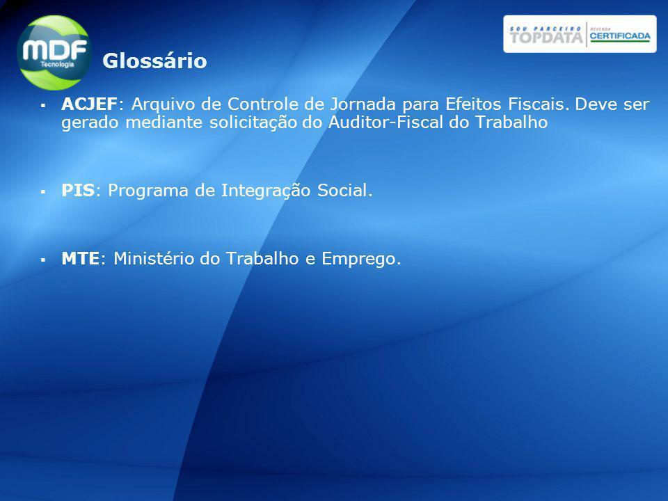 Glossário ACJEF: Arquivo de Controle de Jornada para Efeitos Fiscais. Deve ser gerado mediante solicitação do Auditor-Fiscal do Trabalho.