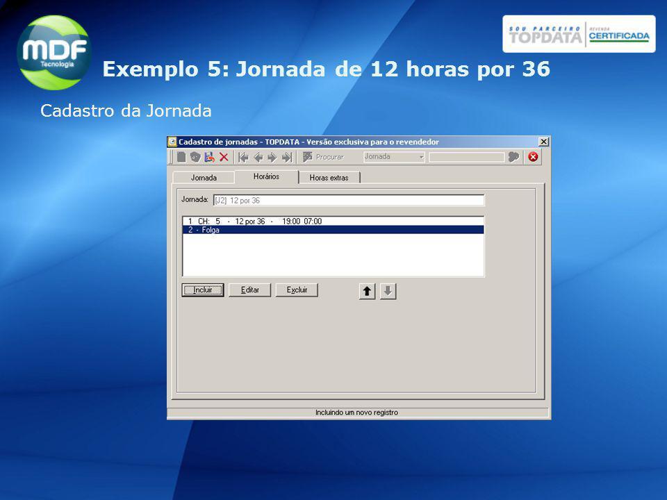 Exemplo 5: Jornada de 12 horas por 36