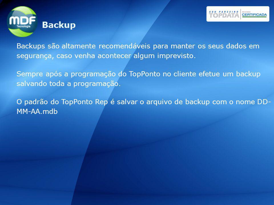 Backup Backups são altamente recomendáveis para manter os seus dados em segurança, caso venha acontecer algum imprevisto.