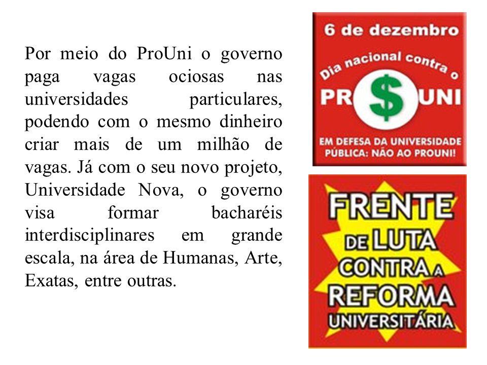 Por meio do ProUni o governo paga vagas ociosas nas universidades particulares, podendo com o mesmo dinheiro criar mais de um milhão de vagas.