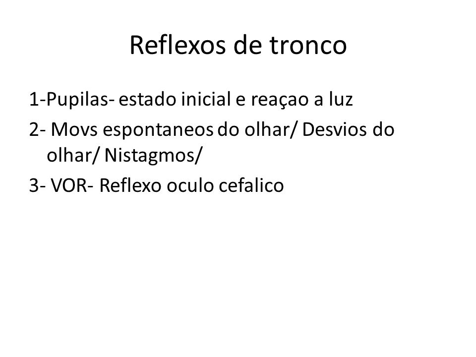 Reflexos de tronco 1-Pupilas- estado inicial e reaçao a luz