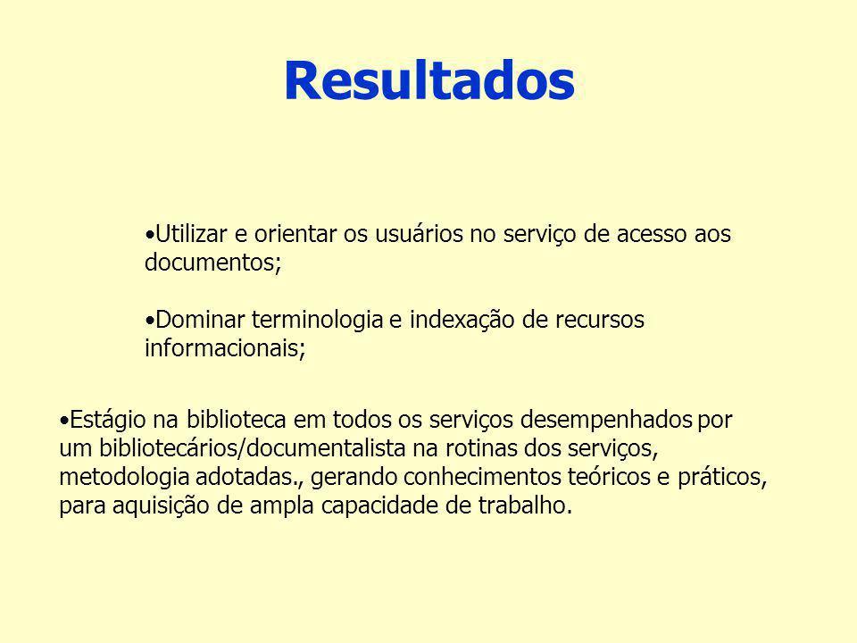 Resultados Utilizar e orientar os usuários no serviço de acesso aos documentos; Dominar terminologia e indexação de recursos informacionais;