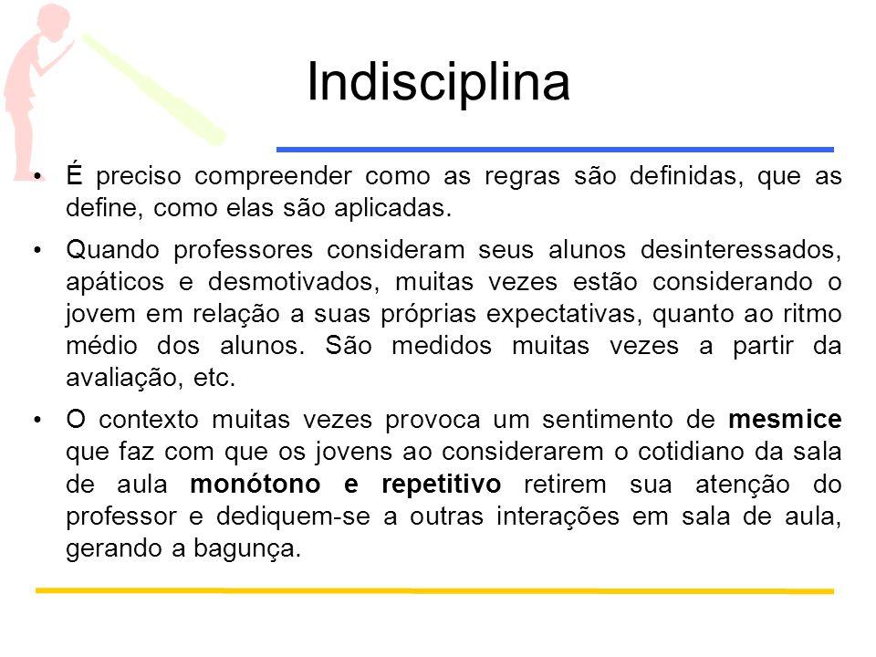 Indisciplina É preciso compreender como as regras são definidas, que as define, como elas são aplicadas.