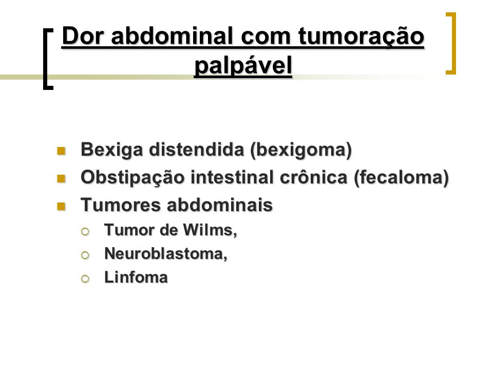 Dor abdominal com tumoração palpável